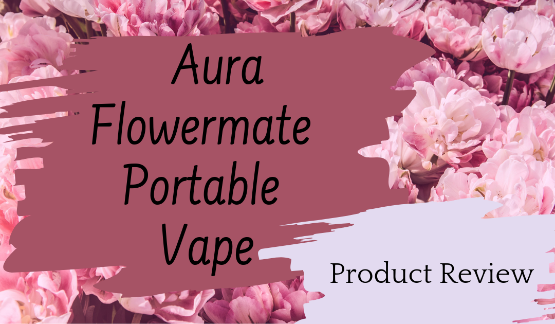 Aura Flowermate Portable Vaporizer Review