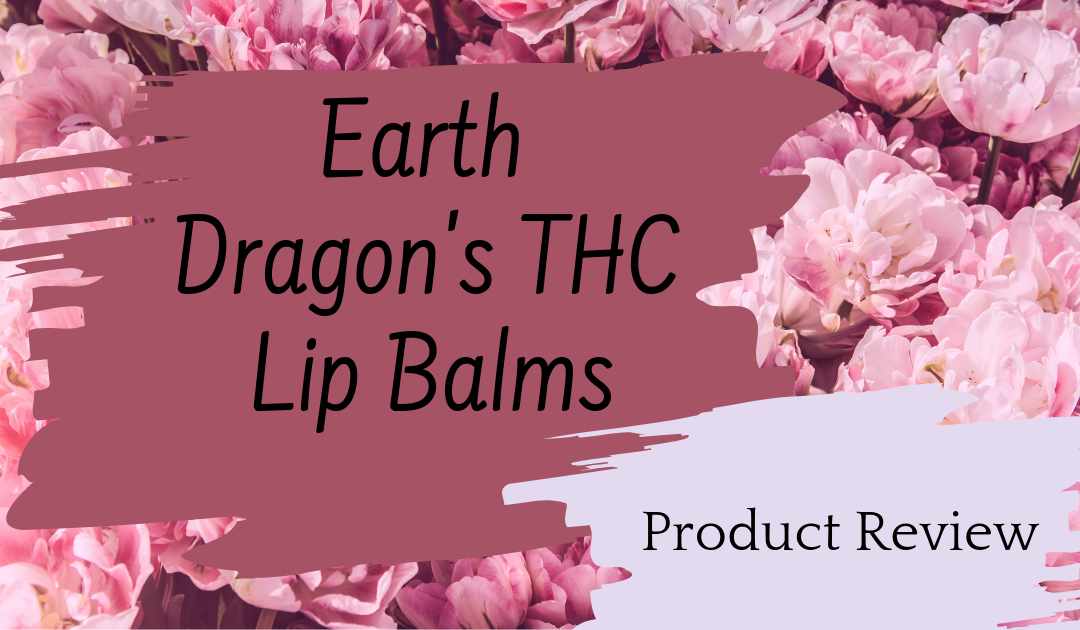 Cannabis Infused Lip Balm Review